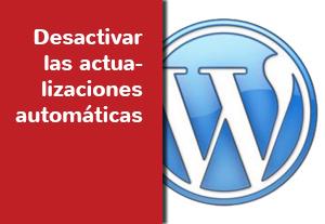 Wordpress: Desactivar las actualizaciones automáticas