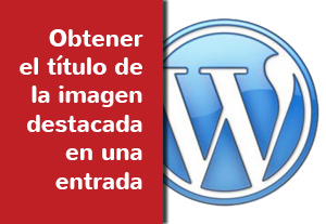 Obtener el título de la imagen destacada - Wordpress